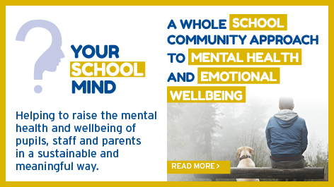 Your School Mind - A whole school approach to mental health and emotional wellbeing